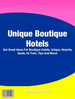 Unique Boutique Hotels: Get Great Ideas For Boutique Hotels, Unique, Resorts, Deals, Hi-Tech, Tips And More!