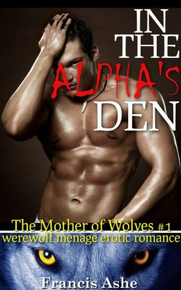 In the Alpha's Den (Werewolf Menage Gangbang Breeding Erotica)