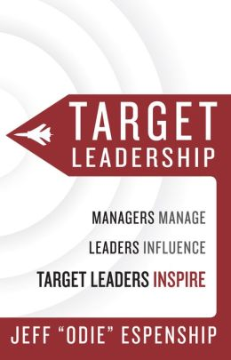 Target Leadership: Managers Manage - Leaders Influence - Target Leaders Inspire