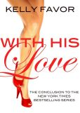 Book Cover Image. Title: With His Love (For His Pleasure, Book 16), Author: Kelly Favor
