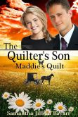 Book Cover Image. Title: The Quilter's Son:  Book four: Maddie's Quilt, Author: Samantha Jillian Bayarr