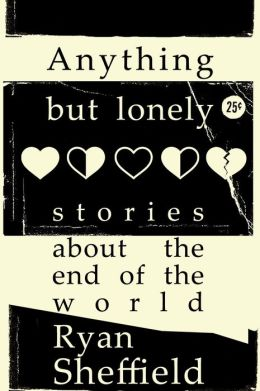 Anything But Lonely: stories about the end of the world