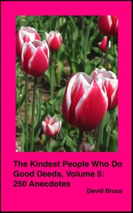 The Kindest People Who Do Good Deeds, Volume 5: 250 Anecdotes