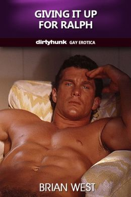 Giving it up for Ralph (Dirtyhunk Gay Erotica)