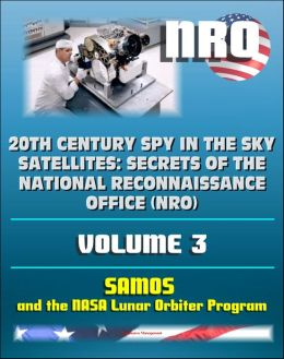 20th Century Spy in the Sky Satellites: Secrets of the National Reconnaissance Office (NRO) Volume 3 - SAMOS Electro-optical Readout Satellite and the Lunar Orbiter Mapping Camera