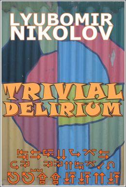 Trivial Delirium