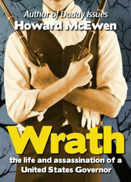 Wrath: the life and assassination of a United States Governor