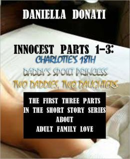 Innocest Parts 1-3: Charlotte's 18th, Daddy's Spoilt Princess,Two Daddies, Two Daughters