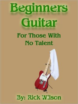 Beginners Guitar For Those With No Talent