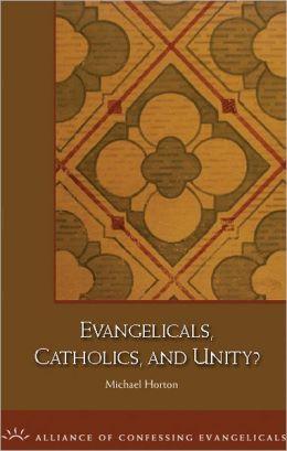 Evangelicals, Catholics, and Unity