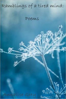 Ramblings of a tired mind: Poems