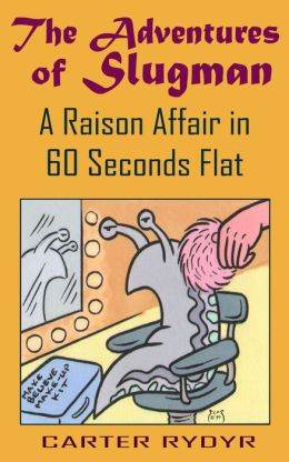 The Adventures of Slugman: A Raison Affair in 60 Seconds Flat