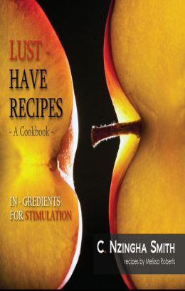 Lust-Have Recipes, Aphrodisiac Cookbook