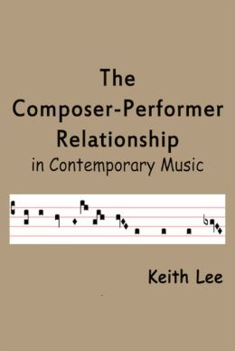 The Composer-Performer Relationship in Contemporary Music
