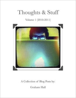 Thoughts & Stuff Volume 1: 2010 to 2011