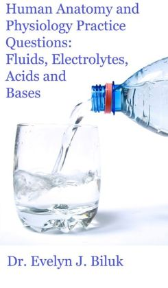 Human Anatomy and Physiology Practice Questions: Fluids, Electrolytes, Acids and Bases