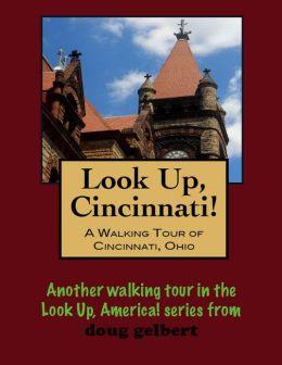 Look Up, Cincinnati! A Walking Tour of Cincinnati, Ohio