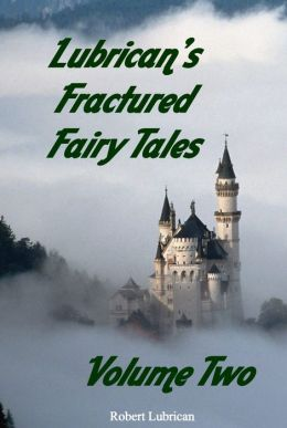 Lubrican's Fractured Fairy Tales: Volume Two
