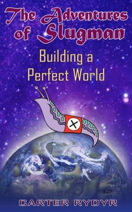 The Adventures of Slugman: Building A Perfect World