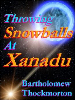 Throwing Snowballs at Xanadu