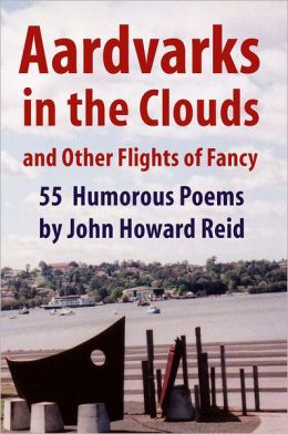Aardvarks in the Clouds and Other Flights of Fancy: 55 Humorous Poems