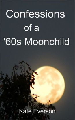 Confessions of a '60s Moonchild