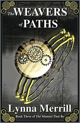 The Weavers of Paths: Book Three of The Masters That Be
