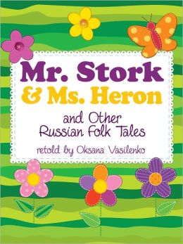Mr. Stork and Ms. Heron and Other Russian Folk Tales