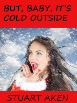 But, Baby, It's Cold Outside