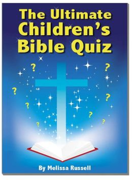 The Ultimate Children's Bible Quiz and Trivia Book