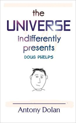 The Universe Indifferently Presents Doug Phelps