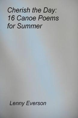 Cherish the Day: 16 Canoe Poems for Summer