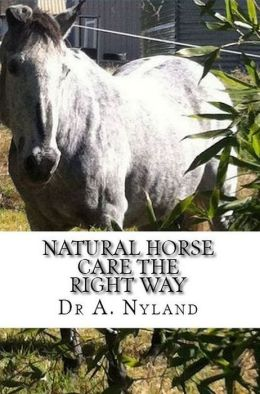 Natural Horse Care The Right Way (Equestrian / Riding)