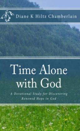 Time Alone With God: A Devotional Study for Discovering Renewed Hope in God