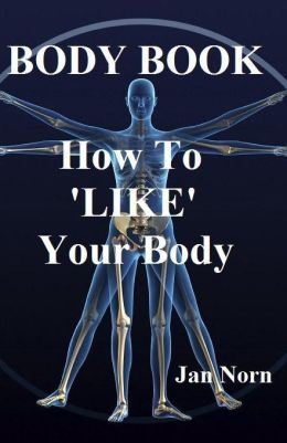 BODY BOOK. How to 'LIKE' Your Body.