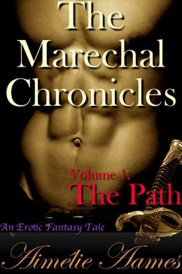 The Marechal Chronicles: Volume 1, The Path (An Erotic Fantasy Tale)