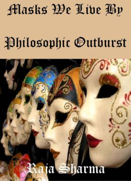 Masks We Live By: Philosophic Outburst