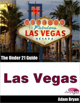 The Under 21 Guide to Las Vegas