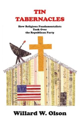 TIN TABERNACLES: How Religious Fundamentalists Took Over the Republican Party