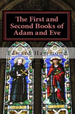 The First and Second Books of Adam and Eve: The Conflict of Adam and Eve with Satan