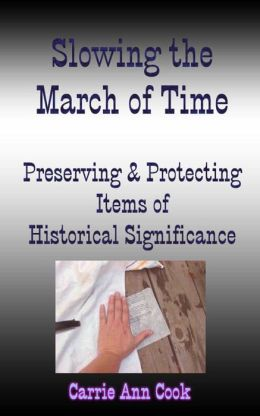 Slowing the March of Time Preserving and Protecting Items Of Historical Significance
