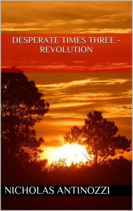 Desperate Times Three: Revolution