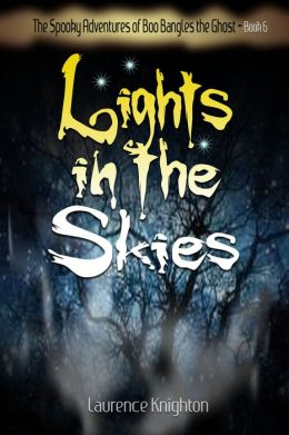 The Spooky Adventures of Boo Bangles the Ghost: Book 6 - Lights in the Sky