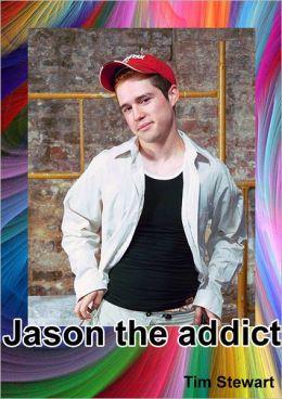 Jason: The Addict In Greenback