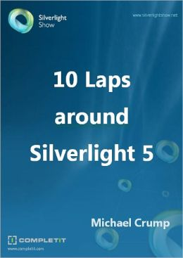 10 Laps around Silverlight 5