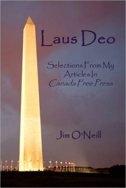 Laus Deo: Selections From My Articles in Canada Free Press