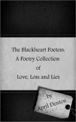 The Blackheart Poetess: A Poetry Collection of Love, Loss and Lies