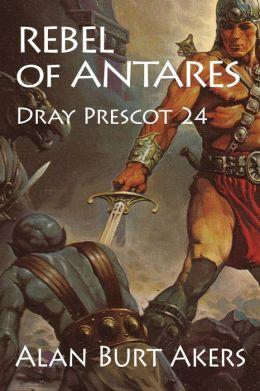 Rebel of Antares [Dray Prescot #24]