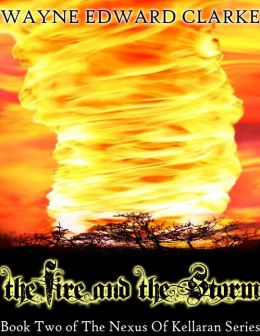 The Fire And The Storm: USA Edition - Book Two of The Nexus Of Kellaran Trilogy