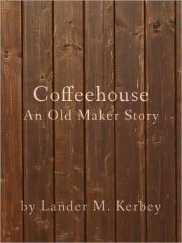 The Coffeehouse, An Old Maker Story